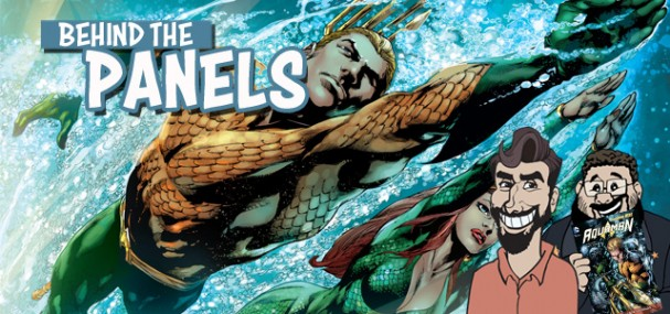 Behind The Panels Issue 128 – Aquaman: The Trench